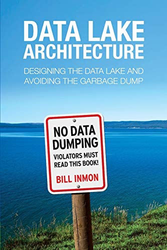 9781634621175: Data Lake Architecture: Designing the Data Lake and Avoiding the Garbage Dump