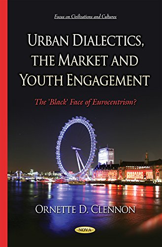 Urban Dialectics, the Market and Youth Engagement: The 'Black' Face of Eurocentrism? (...