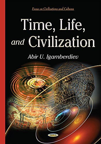 Time, Life, and Civilization (Focus on Civilizations and Cul): Abir U Igamberdiev