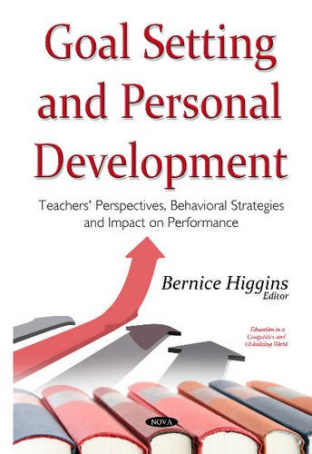 9781634638692: Goal Setting and Personal Development: Teachers' Perspectives, Behavioral Strategies and Impact on Performance (Education in a Competitive and Globalizing World)