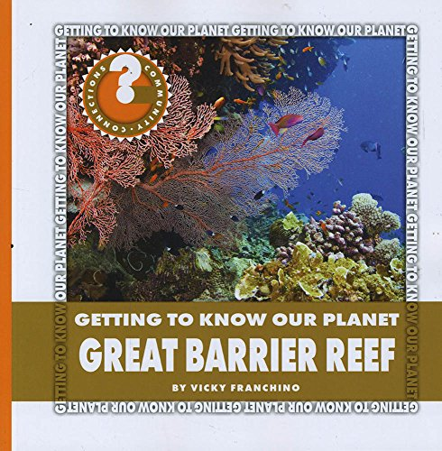 Great Barrier Reef (Community Connections: Getting to Know Our Planet): Vicky Franchino