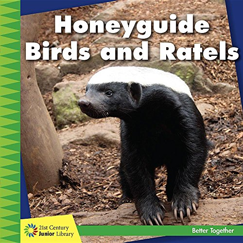 Honeyguide Birds and Ratels (Better Together: 21st Century Junior Library): Kevin Cunningham