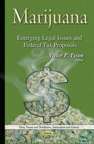 Marijuana: Emerging Legal Issues and Federal Tax Proposals (Drug Transit Ans Distribution, ...