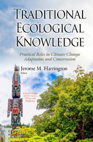 Traditional Ecological Knowledge (Climate Change Its Causes Effe): Harrington, Jerome M