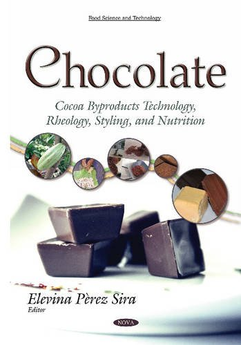 Chocolate: Cocoa Byproducts Technology, Rheology, Styling, and Nutrition: Sira, Elevina Pèrez (...