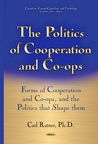 The Politics of Cooperation and Co-ops: Forms of Cooperation and Co-ops, and the Politics That ...
