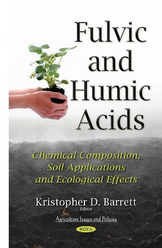 Fulvic and Humic Acids: Chemical Composition, Soil Applications and Ecological Effects (Agriculture...