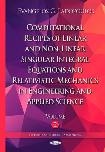 Computational Recipes of Linear & Non-Linear Singular Integral Equations & Relativistic ...
