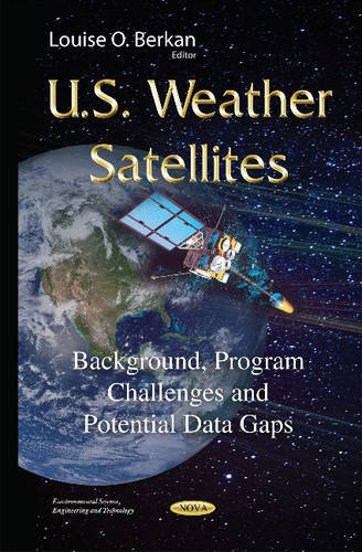 U.S. Weather Satellites: Background, Program Challenges and Potential Data Gaps