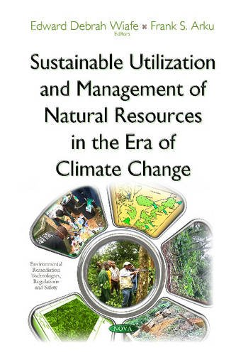 9781634828963: Sustainable Utilization and Management of Natural Resources in the Era of Climate Change (Environmental Remediation Technologies, Regulations and Safety)