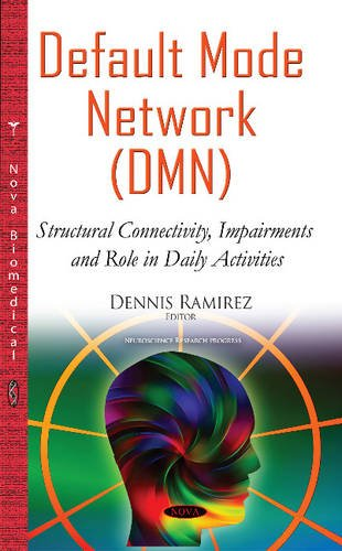 9781634829038: Default Mode Network Dmn: Structural Connectivity, Impairments and Role in Daily Activities (Neuroscience Research Progress)