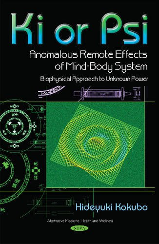 9781634829540: Ki or Psi - Anomalous Remote Effects of Mind-body System: Biophysical Approach to Unknown Power (Alternative Medicine, Health and Wellness)