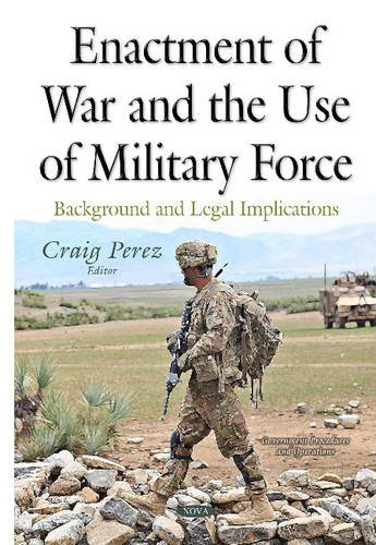 Enactment of War & the Use of Military Force (Government Procedures and Operations): Craig ...