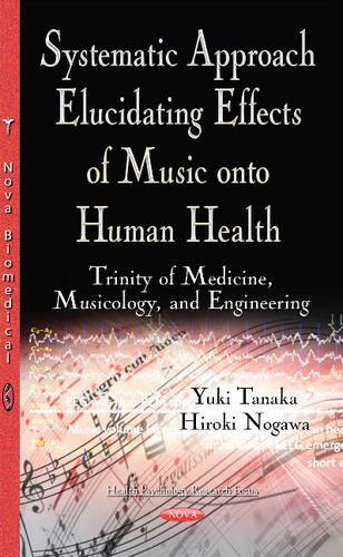 9781634830201: Systematic Approach Elucidating Effects of Music Onto Human Health: Trinity of Medicine, Musicology, and Engineering (Health Psychology Research Focus)