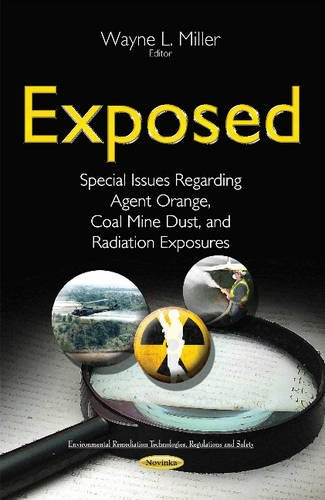 9781634830393: Exposed: Special Issues Regarding Agent Orange, Coal Mine Dust, and Radiation Exposures (Environmental Remediation Technologies, Regulations and Safety)