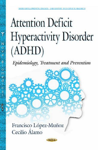 9781634831284: Attention Deficit Hyperactivity Disorder ADHD: Epidemiology, Treatment and Prevention (Neurodevelopmental Diseases - Laboratory and Clinical Research)