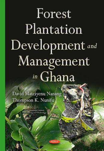 Forest Plantation Development & Management in Ghana: Nanang, David Mateiyenu; Nunifu, Thompson ...