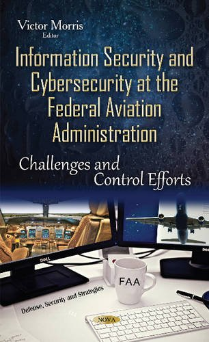 9781634833127: Information Security and Cybersecurity at the Federal Aviation Administration: Challenges and Control Efforts