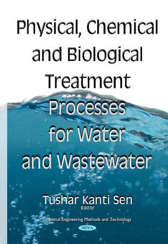 Physical Chemical & Biological Treatment Processes for Water & Wastewater: Tushar Kanti Sen