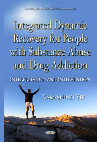 9781634834254: Integrated Dynamic Recovery for People With Substance Abuse and Drug Addiction: Interpretation and Intervention (Substance Abuse Assessment, Interventions and Treatment)