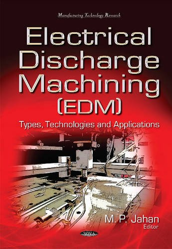 9781634835916: Electrical Discharge Machining: Types, Technologies and Applications