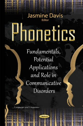 9781634836371: Phonetics: Fundamentals, Potential Applications and Role in Communicative Disorders (Languages and Linguistics)