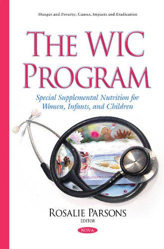 9781634838542: The WIC Program: Special Supplemental Nutrition for Women, Infants, and Children (Hunger and Poverty: Cauyses, Impacts and Eradication)