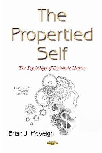 Propertied Self : The Psychology of Political Economics - Brian J. McVeigh
