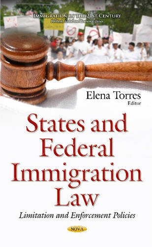 States & Federal Immigration Law: Limitation & Enforcement Policies (Immigration in the ...