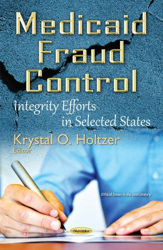 Medicaid Fraud Control: Integrity Efforts in Selected States (Ethical Issues in the 21st Cen)