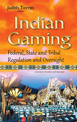 Indian Gaming: Federal, State & Tribal Regulation & Oversight (Government Procedures and ...