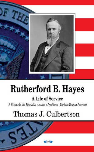 9781634853606: Rutherford B. Hayes: A Life of Service (First Men, America's Presidents)