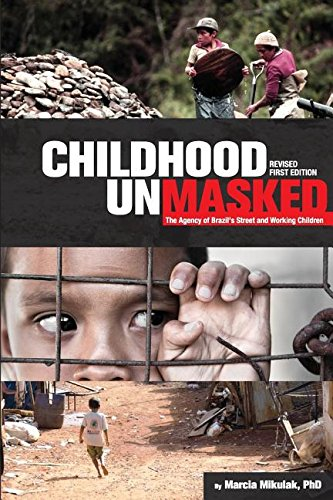 Childhood Unmasked: The Agency of Brazil's Street and Working Children: Mikulak, Marcia