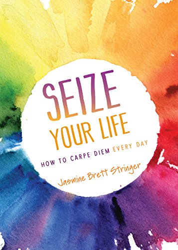 9781634890182: Seize Your Life: How to Carpe Diem Every Day