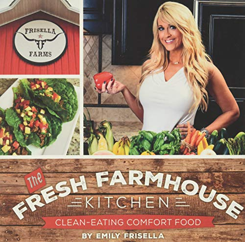 The Fresh Farmhouse Kitchen: Clean-Eating Comfort Food: Emily Frisella