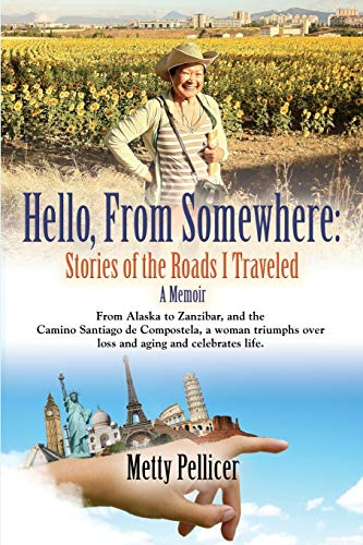 HELLO, FROM SOMEWHERE: Stories of the Roads I Traveled (A Memoir): Pellicer, Metty