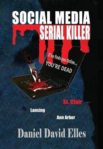 9781634902076: SOCIAL MEDIA SERIAL KILLER: If He Finds You Online...You're Dead!
