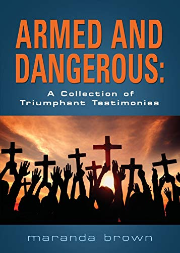 9781634903967: ARMED AND DANGEROUS: A Collection of Triumphant Testimonies