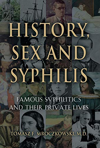 9781634908283: HISTORY, SEX AND SYPHILIS: Famous Syphilitics and Their Private Lives
