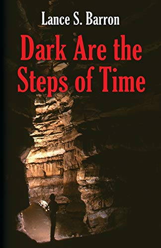 DARK ARE THE STEPS OF TIME: Lance S. Barron