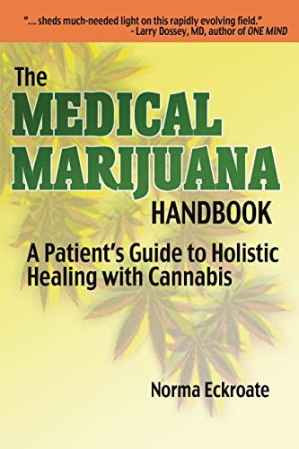 THE MEDICAL MARIJUANA HANDBOOK: A Patient's Guide to Holistic Healing with Cannabis: Eckroate,...