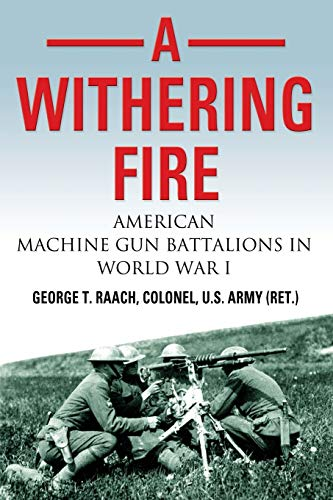 9781634910200: A Withering Fire: American Machine Gun Battalions in World War I