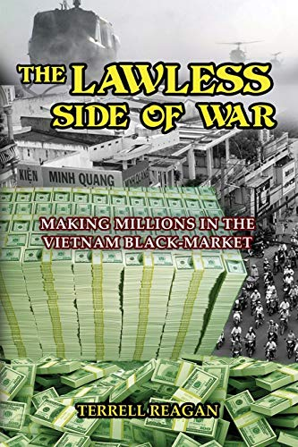 9781634913850: THE LAWLESS SIDE OF WAR: Making Millions on the Vietnam Black-Market - A Fictional Memoir