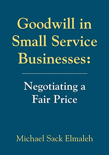 Goodwill in Small Service Businesses: Negotiating a Fair Price: Michael Sack Elmaleh