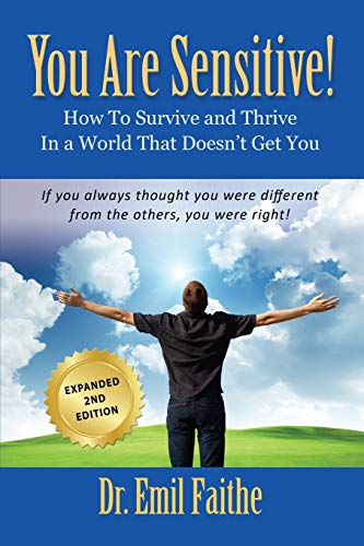 YOU ARE SENSITIVE! How to Survive and Thrive in a World That Doesn't Get You - SECOND EDITION:...