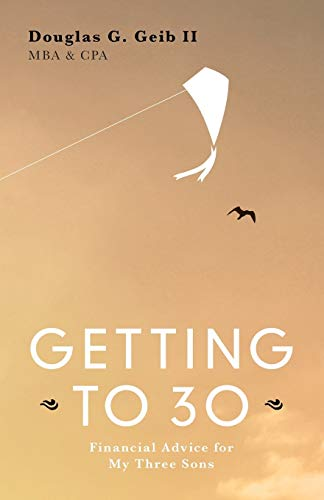 9781634922043: GETTING TO 30: Financial Advice for My Three Sons - SECOND EDITION
