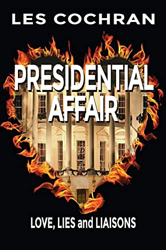 9781634980777: Presidential Affair: Love, Lies and Liaisons