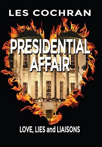 9781634980784: Presidential Affair: Love, Lies and Liaisons