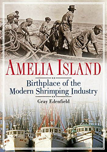 Amelia Island: Birthplace of the Modern Shrimping Industry (America Through Time): Gray Edenfield