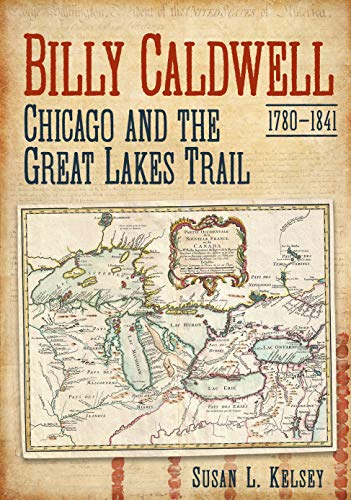9781634991865: Billy Caldwell (1780-1841): Chicago and the Great Lakes Trail